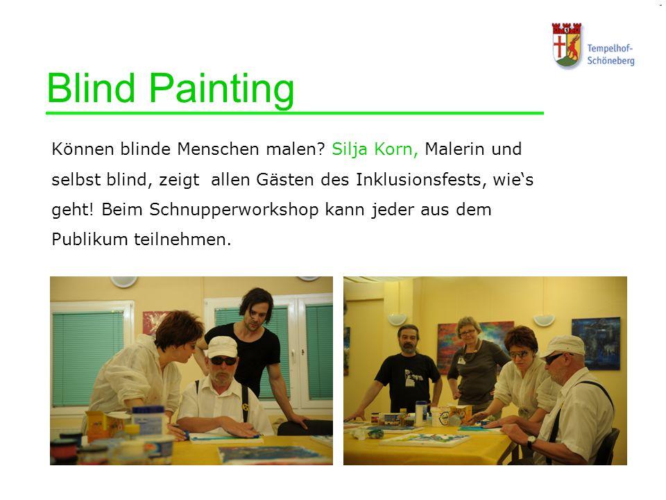 Blind Painting Können blinde Menschen malen? Silja Korn, Malerin und selbst blind, zeigt allen Gästen des Inklusionsfests, wies geht! Beim Schnupperwo