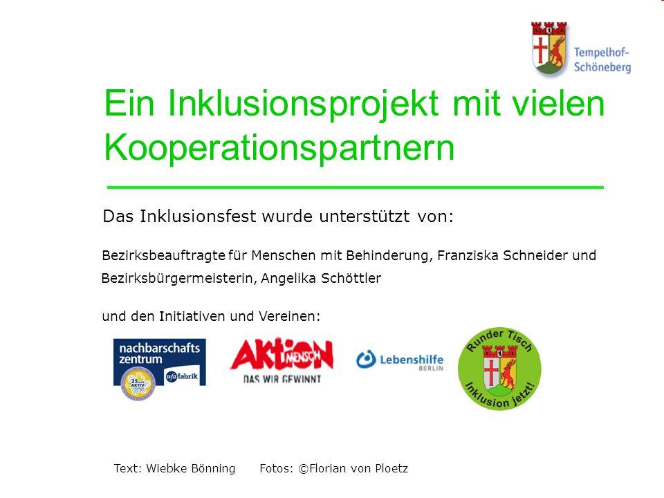 Text: Wiebke Bönning Fotos: ©Florian von Ploetz Ein Inklusionsprojekt mit vielen Kooperationspartnern Das Inklusionsfest wurde unterstützt von: Bezirk