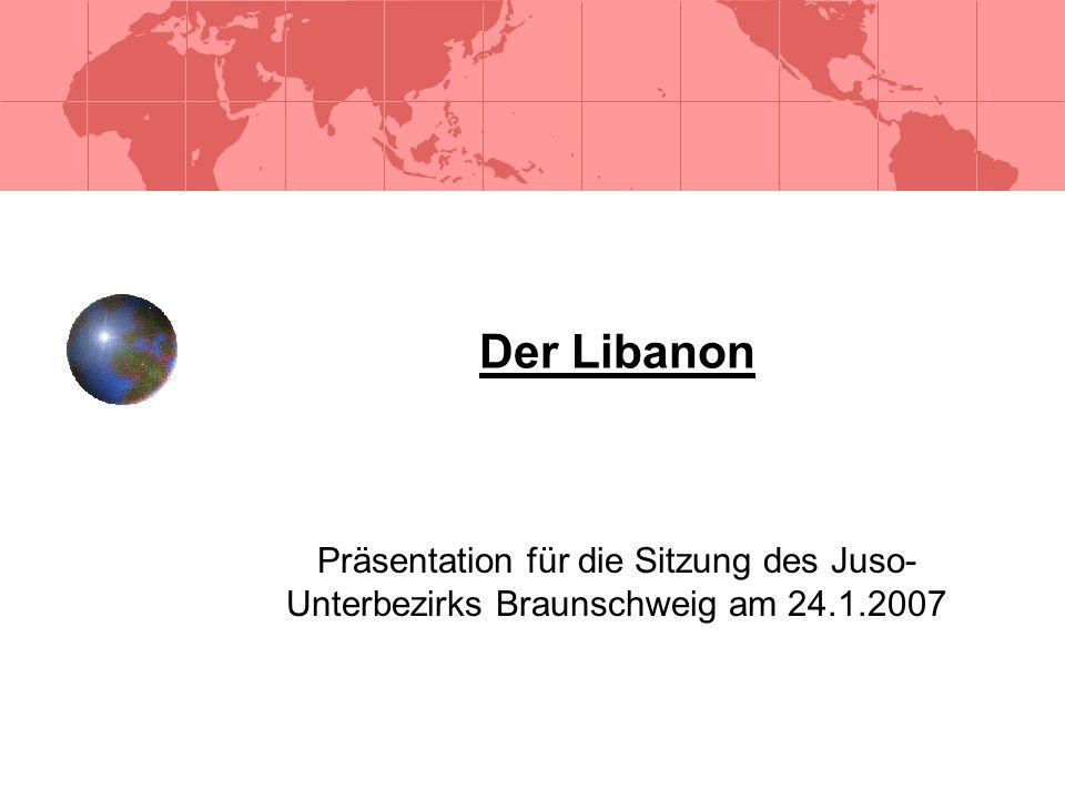 Der Libanon Präsentation für die Sitzung des Juso- Unterbezirks Braunschweig am 24.1.2007