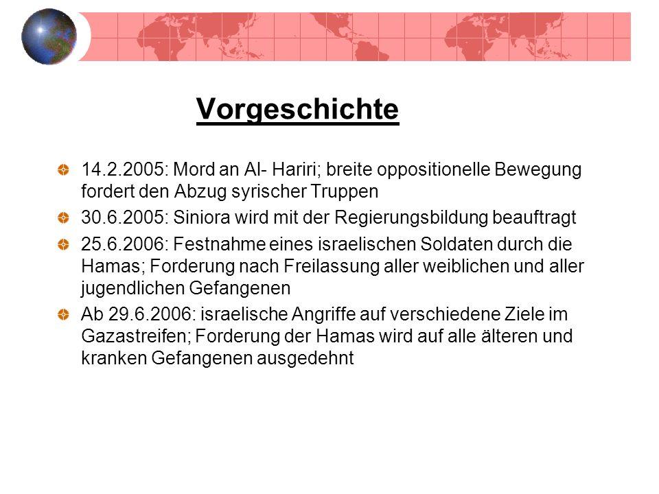 Vorgeschichte 14.2.2005: Mord an Al- Hariri; breite oppositionelle Bewegung fordert den Abzug syrischer Truppen 30.6.2005: Siniora wird mit der Regier