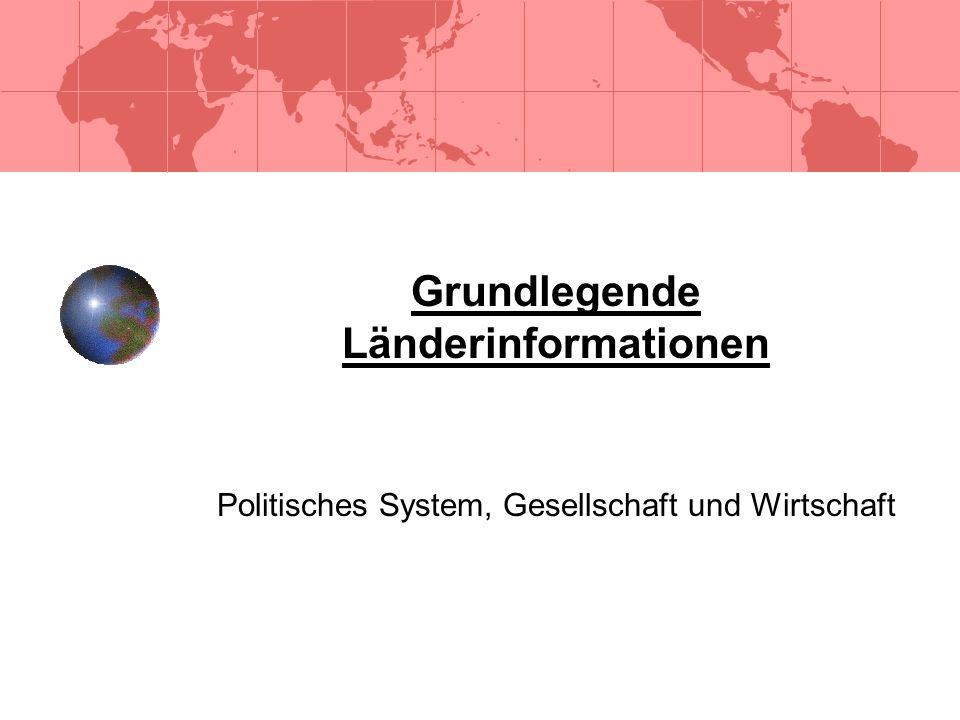 Grundlegende Länderinformationen Politisches System, Gesellschaft und Wirtschaft