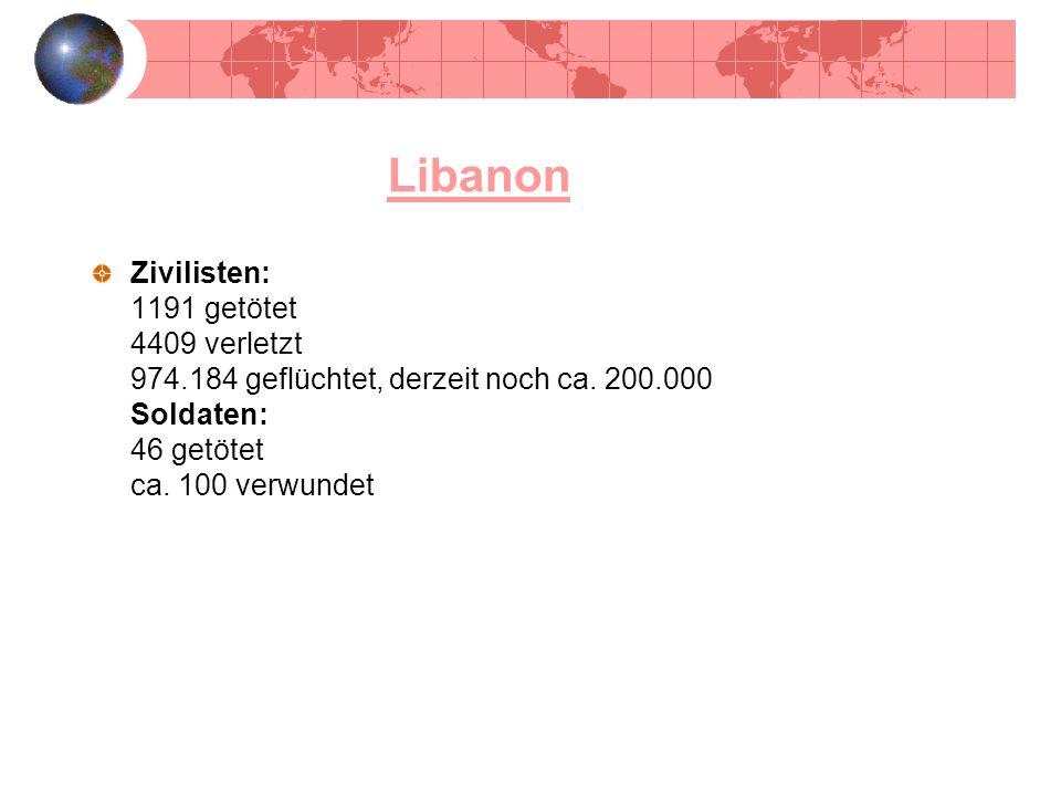 Libanon Zivilisten: 1191 getötet 4409 verletzt 974.184 geflüchtet, derzeit noch ca. 200.000 Soldaten: 46 getötet ca. 100 verwundet