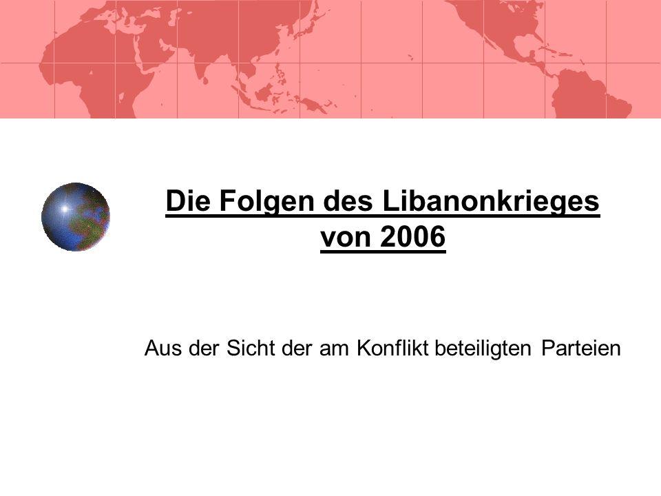 Die Folgen des Libanonkrieges von 2006 Aus der Sicht der am Konflikt beteiligten Parteien