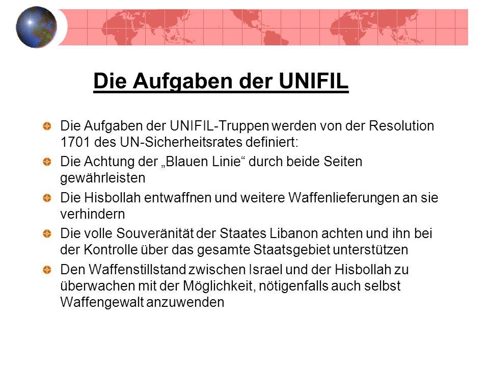 Die Aufgaben der UNIFIL Die Aufgaben der UNIFIL-Truppen werden von der Resolution 1701 des UN-Sicherheitsrates definiert: Die Achtung der Blauen Linie