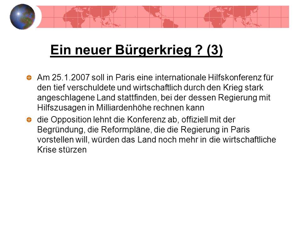 Ein neuer Bürgerkrieg ? (3) Am 25.1.2007 soll in Paris eine internationale Hilfskonferenz für den tief verschuldete und wirtschaftlich durch den Krieg