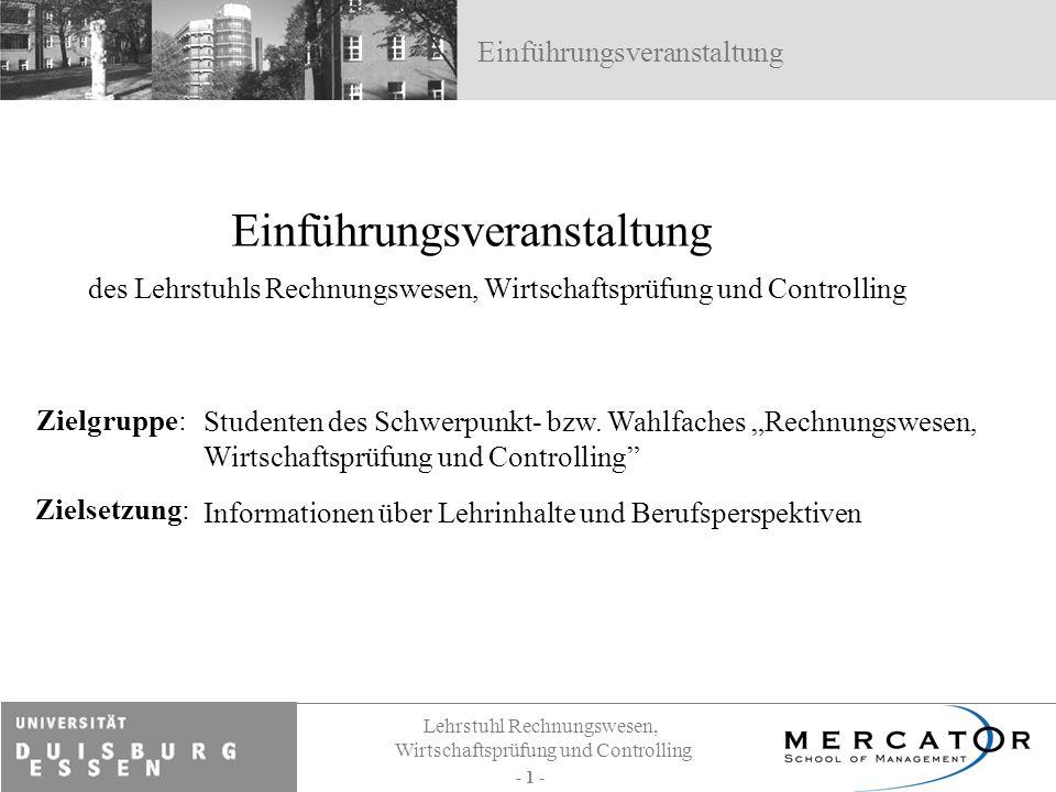 Lehrstuhl Rechnungswesen, Wirtschaftsprüfung und Controlling - 1 - Informationen über Lehrinhalte und Berufsperspektiven Zielsetzung: Studenten des Sc