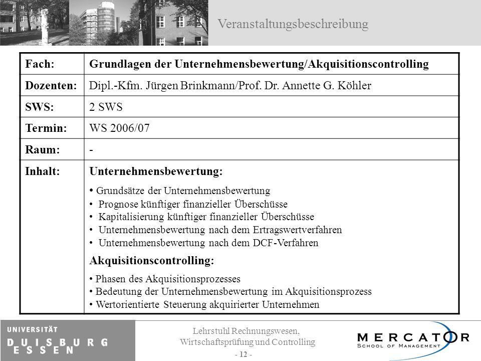 Lehrstuhl Rechnungswesen, Wirtschaftsprüfung und Controlling - 12 - Fach:Grundlagen der Unternehmensbewertung/Akquisitionscontrolling Dozenten:Dipl.-K
