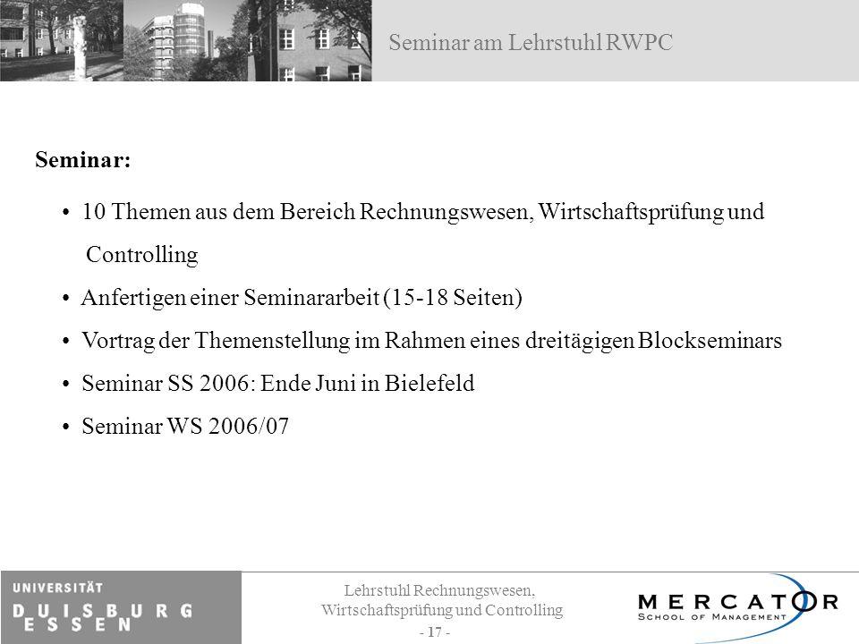 Lehrstuhl Rechnungswesen, Wirtschaftsprüfung und Controlling - 17 - Seminar: Seminar am Lehrstuhl RWPC 10 Themen aus dem Bereich Rechnungswesen, Wirts
