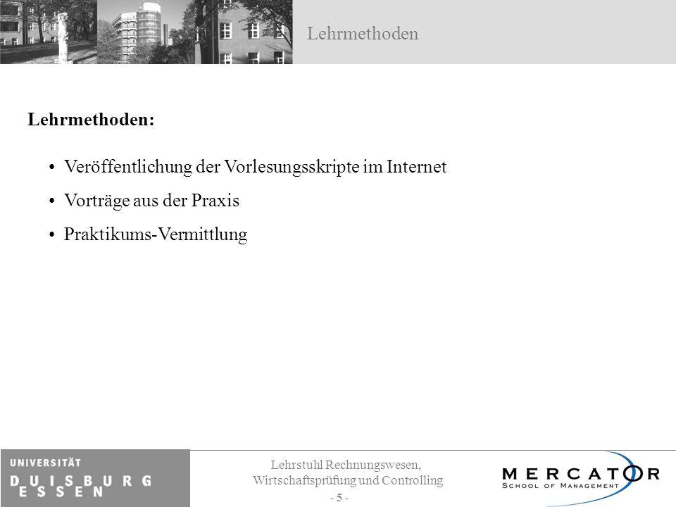 Lehrstuhl Rechnungswesen, Wirtschaftsprüfung und Controlling - 5 - Lehrmethoden: Veröffentlichung der Vorlesungsskripte im Internet Vorträge aus der P