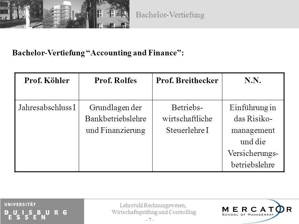 Lehrstuhl Rechnungswesen, Wirtschaftsprüfung und Controlling - 7 - Bachelor-Vertiefung Accounting and Finance: Bachelor-Vertiefung Prof. KöhlerProf. R