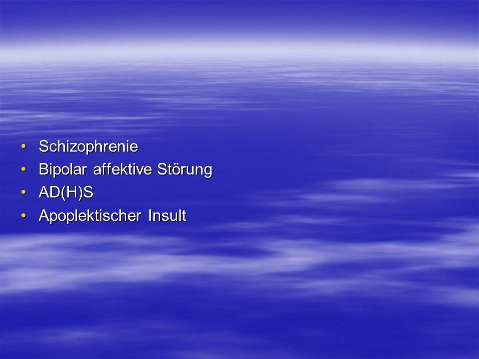 SchizophrenieSchizophrenie Bipolar affektive StörungBipolar affektive Störung AD(H)SAD(H)S Apoplektischer InsultApoplektischer Insult