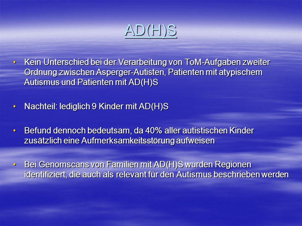 AD(H)S Kein Unterschied bei der Verarbeitung von ToM-Aufgaben zweiter Ordnung zwischen Asperger-Autisten, Patienten mit atypischem Autismus und Patien