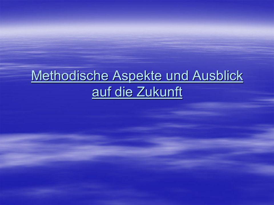 Methodische Aspekte und Ausblick auf die Zukunft