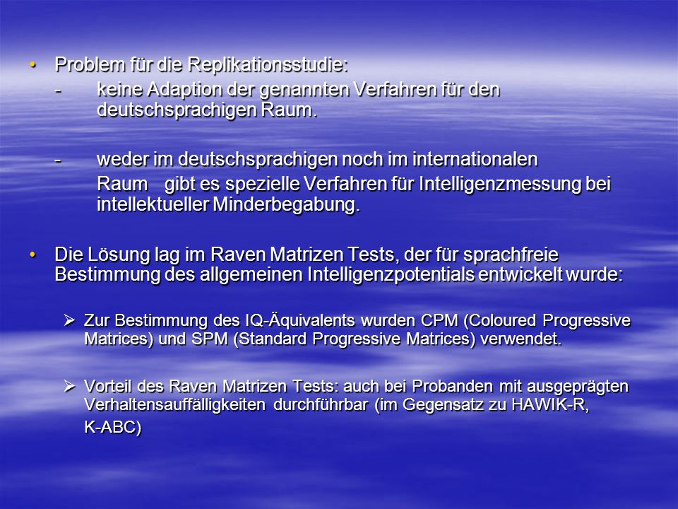 Problem für die Replikationsstudie:Problem für die Replikationsstudie: -keine Adaption der genannten Verfahren für den deutschsprachigen Raum. -weder