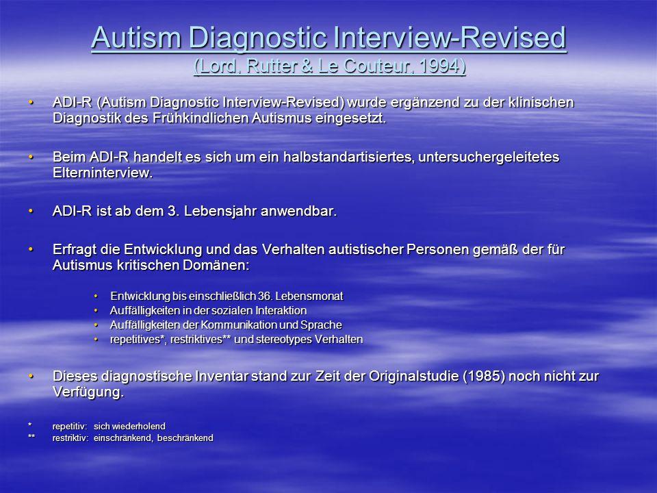 Autism Diagnostic Interview-Revised (Lord, Rutter & Le Couteur, 1994) ADI-R (Autism Diagnostic Interview-Revised) wurde ergänzend zu der klinischen Di