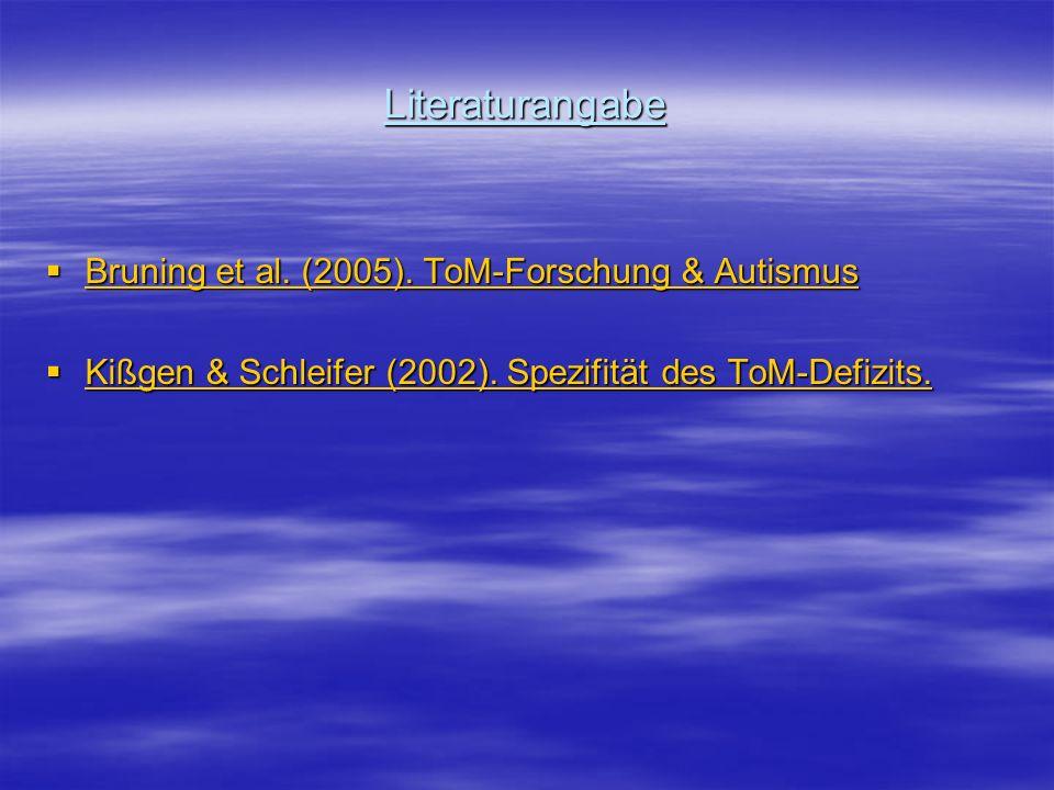 Literaturangabe Bruning et al. (2005). ToM-Forschung & Autismus Bruning et al. (2005). ToM-Forschung & Autismus Bruning et al. (2005). ToM-Forschung &