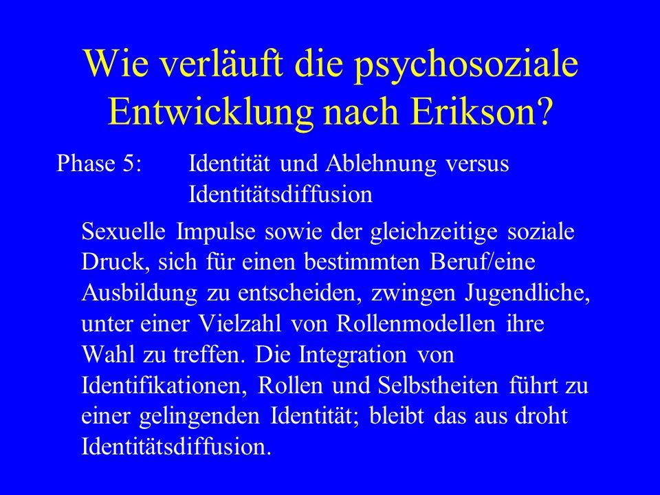 Wie verläuft die psychosoziale Entwicklung nach Erikson? Phase 5: Identität und Ablehnung versus Identitätsdiffusion Sexuelle Impulse sowie der gleich