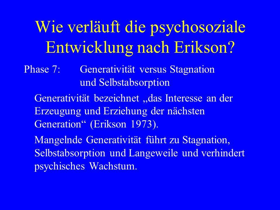 Wie verläuft die psychosoziale Entwicklung nach Erikson? Phase 7:Generativität versus Stagnation und Selbstabsorption Generativität bezeichnet das Int