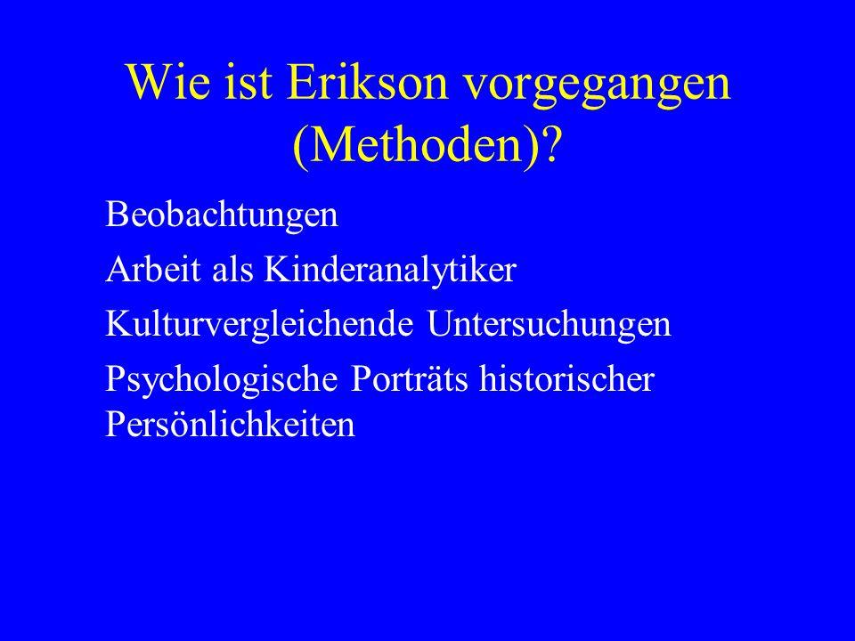 Wie ist Erikson vorgegangen (Methoden)? Beobachtungen Arbeit als Kinderanalytiker Kulturvergleichende Untersuchungen Psychologische Porträts historisc