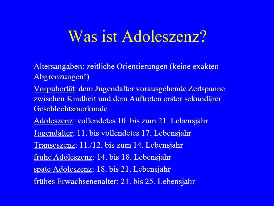 Was ist Adoleszenz? Altersangaben: zeitliche Orientierungen (keine exakten Abgrenzungen!) Vorpubertät: dem Jugendalter vorausgehende Zeitspanne zwisch