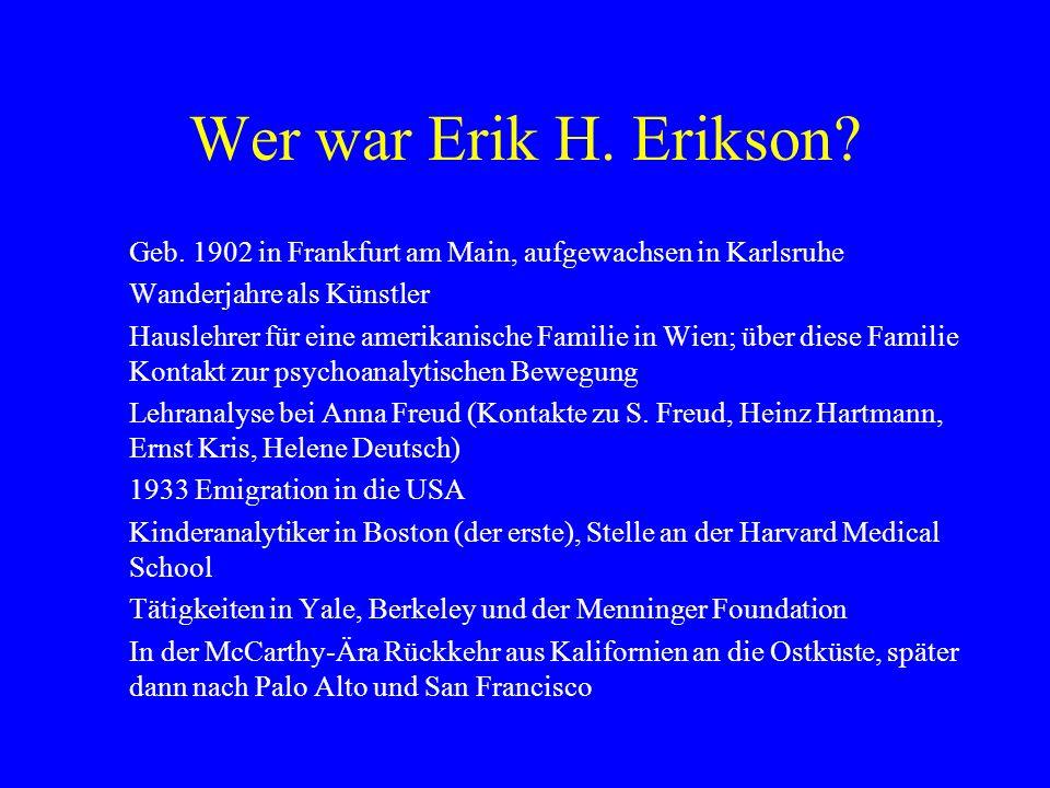 Wer war Erik H. Erikson? Geb. 1902 in Frankfurt am Main, aufgewachsen in Karlsruhe Wanderjahre als Künstler Hauslehrer für eine amerikanische Familie