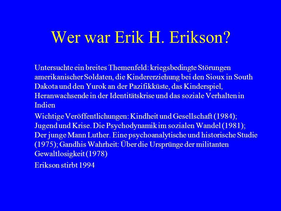 Wer war Erik H. Erikson? Untersuchte ein breites Themenfeld: kriegsbedingte Störungen amerikanischer Soldaten, die Kindererziehung bei den Sioux in So