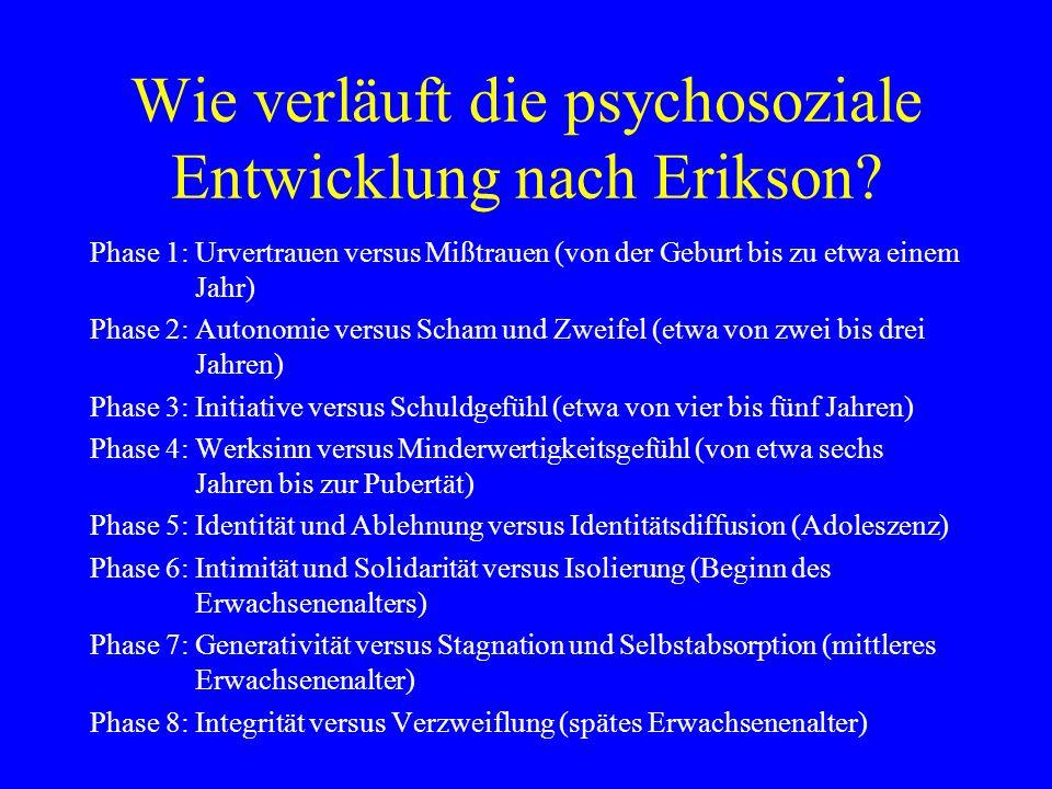 Wie verläuft die psychosoziale Entwicklung nach Erikson? Phase 1:Urvertrauen versus Mißtrauen (von der Geburt bis zu etwa einem Jahr) Phase 2: Autonom