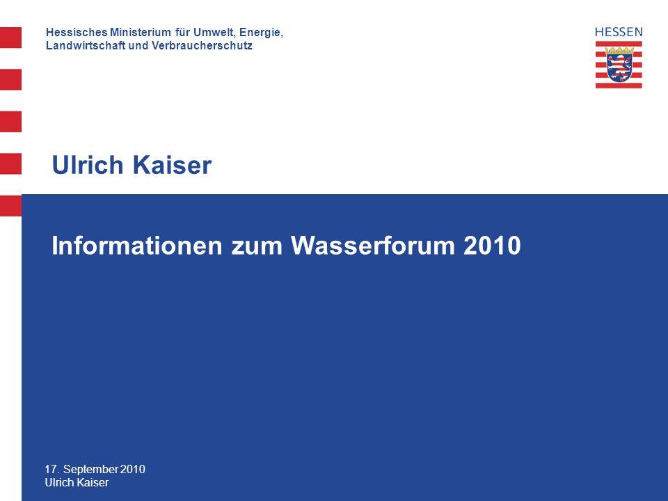 Hessisches Ministerium für Umwelt, Energie, Landwirtschaft und Verbraucherschutz 17. September 2010 Ulrich Kaiser Informationen zum Wasserforum 2010 U