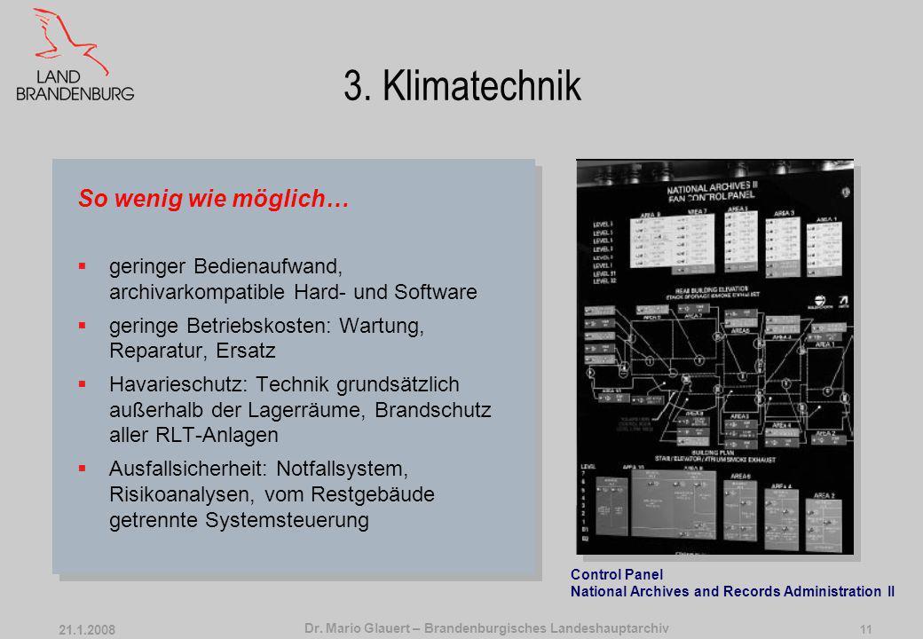 Dr. Mario Glauert – Brandenburgisches Landeshauptarchiv 21.1.2008 10 3. Klimatechnik So wenig Klimatechnik wie möglich, so viel wie nötig technisch Kl