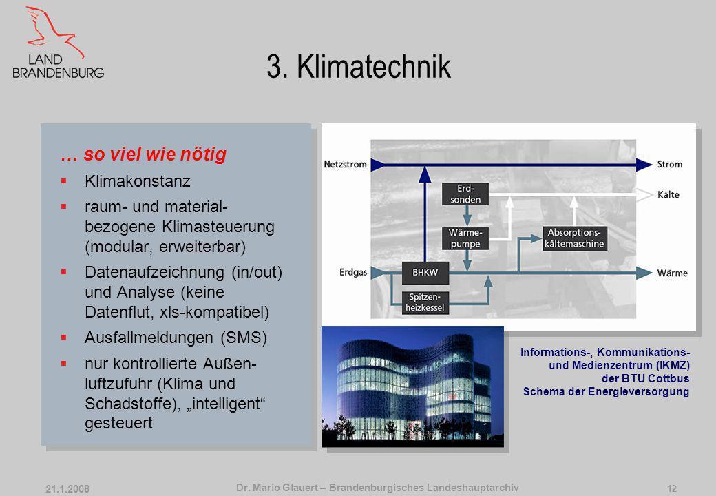 Dr. Mario Glauert – Brandenburgisches Landeshauptarchiv 21.1.2008 11 3. Klimatechnik So wenig wie möglich… geringer Bedienaufwand, archivarkompatible