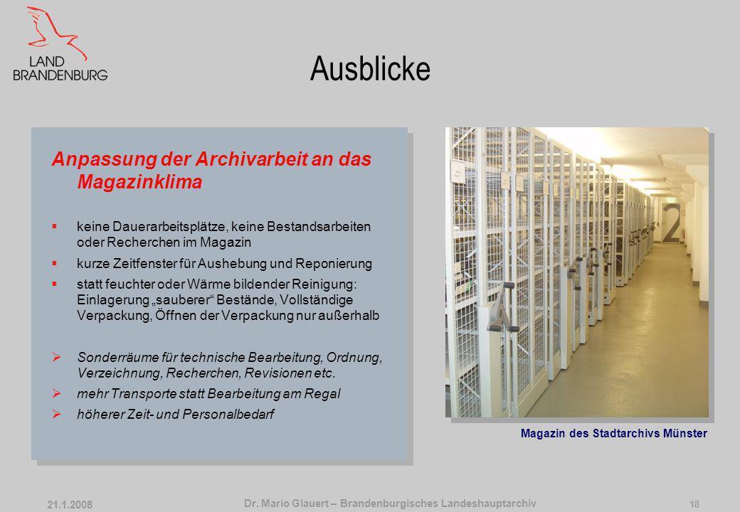 Dr. Mario Glauert – Brandenburgisches Landeshauptarchiv 21.1.2008 17 Ausblicke Anpassung des Archivgutes an das Magazinklima technisch klimatisierte A