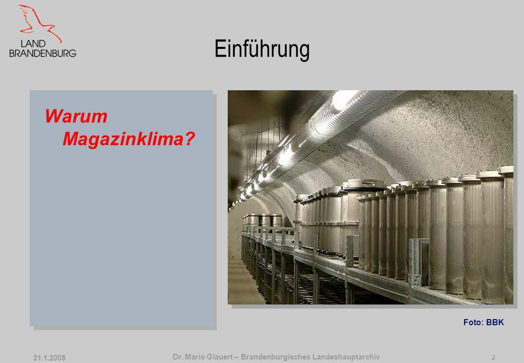 Dr.Mario Glauert – Brandenburgisches Landeshauptarchiv 21.1.2008 2 Einführung Warum Magazinklima.