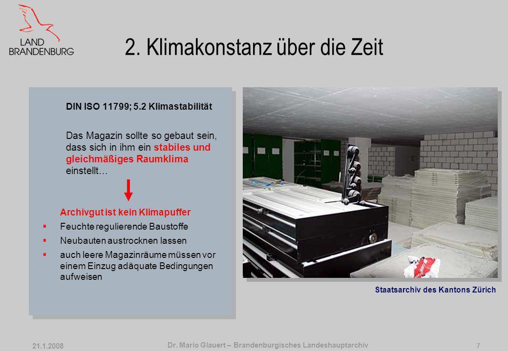 Dr. Mario Glauert – Brandenburgisches Landeshauptarchiv 21.1.2008 6 2. Klimakonstanz über die Zeit DIN ISO 11799; 5.2 Klimastabilität Das Magazin soll