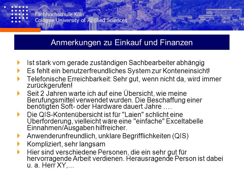 Fachhochschule Köln Cologne University of Applied Sciences Anmerkungen zu Einkauf und Finanzen Ist stark vom gerade zuständigen Sachbearbeiter abhängi