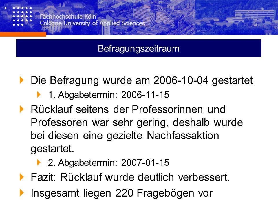 Fachhochschule Köln Cologne University of Applied Sciences Befragungszeitraum Die Befragung wurde am 2006-10-04 gestartet 1. Abgabetermin: 2006-11-15