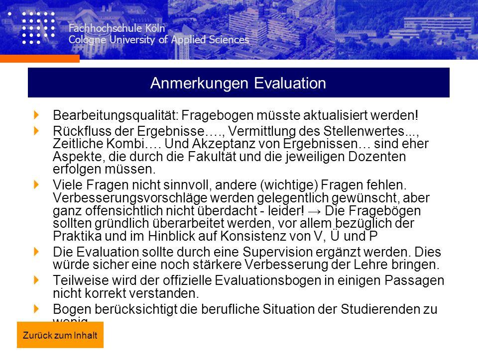 Fachhochschule Köln Cologne University of Applied Sciences Anmerkungen Evaluation Bearbeitungsqualität: Fragebogen müsste aktualisiert werden! Rückflu
