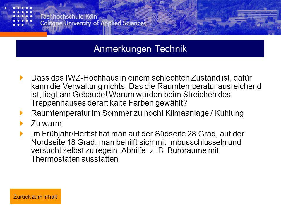 Fachhochschule Köln Cologne University of Applied Sciences Anmerkungen Technik Dass das IWZ-Hochhaus in einem schlechten Zustand ist, dafür kann die V