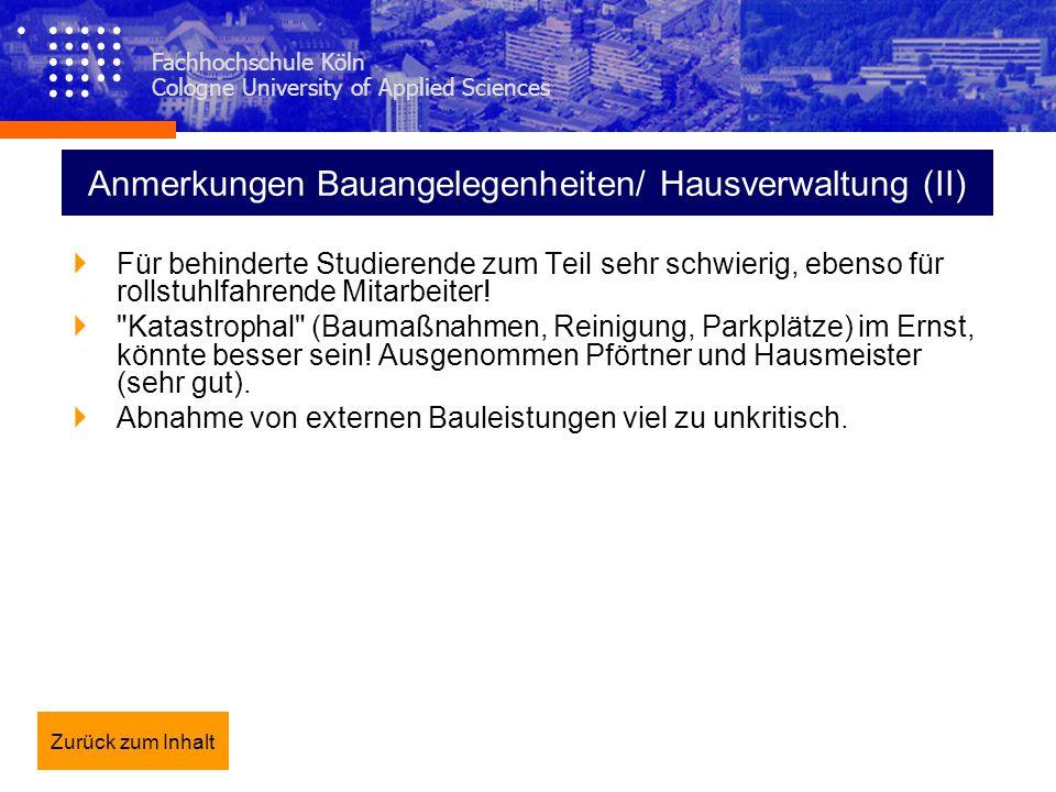 Fachhochschule Köln Cologne University of Applied Sciences Anmerkungen Bauangelegenheiten/ Hausverwaltung (II) Für behinderte Studierende zum Teil seh