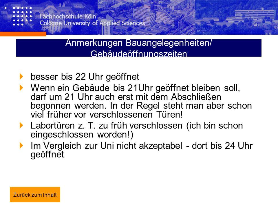 Fachhochschule Köln Cologne University of Applied Sciences Anmerkungen Bauangelegenheiten/ Gebäudeöffnungszeiten besser bis 22 Uhr geöffnet Wenn ein G