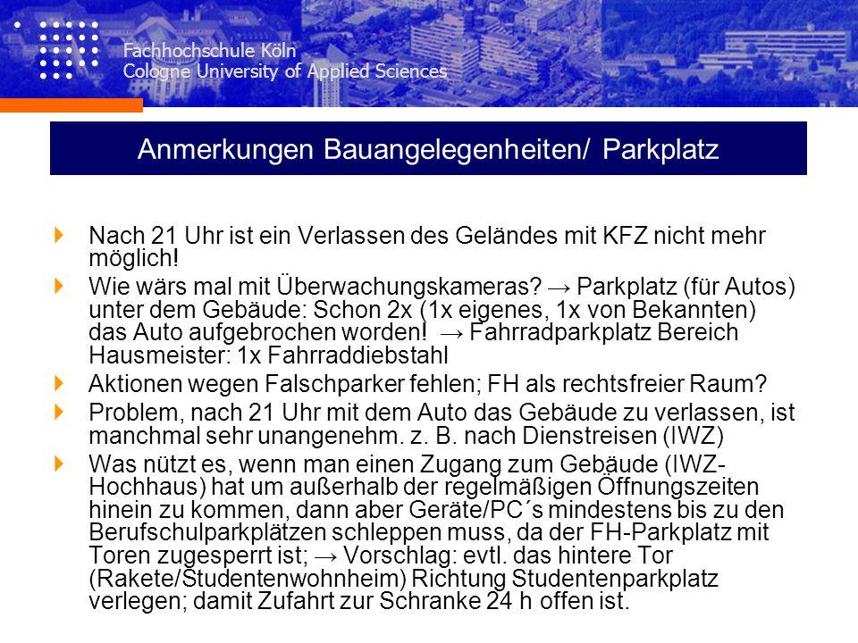Fachhochschule Köln Cologne University of Applied Sciences Anmerkungen Bauangelegenheiten/ Parkplatz Nach 21 Uhr ist ein Verlassen des Geländes mit KF