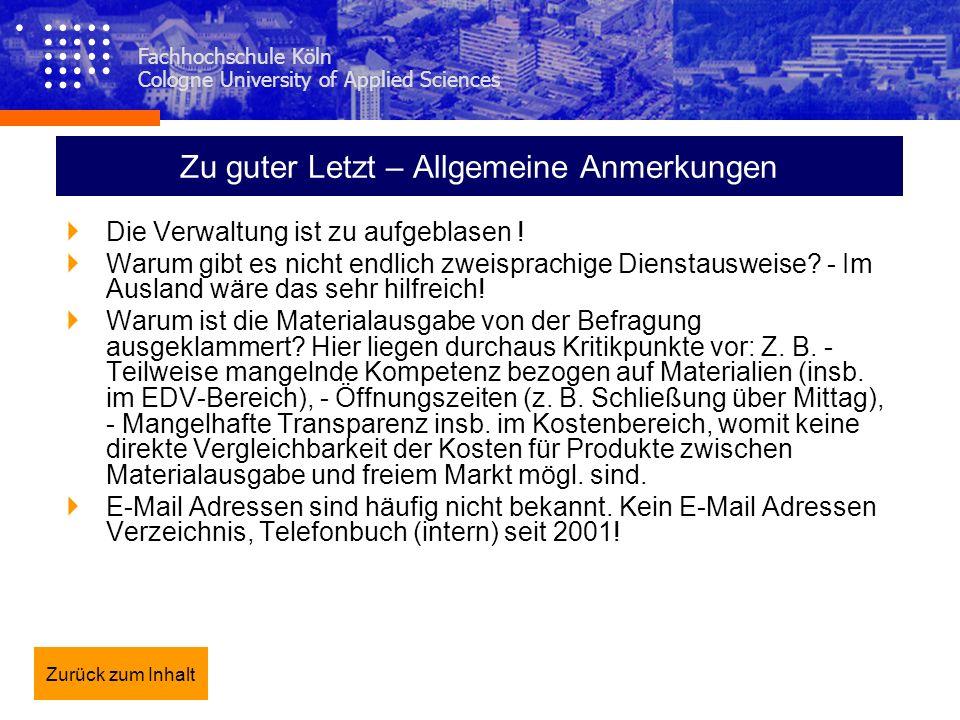 Fachhochschule Köln Cologne University of Applied Sciences Zu guter Letzt – Allgemeine Anmerkungen Die Verwaltung ist zu aufgeblasen ! Warum gibt es n