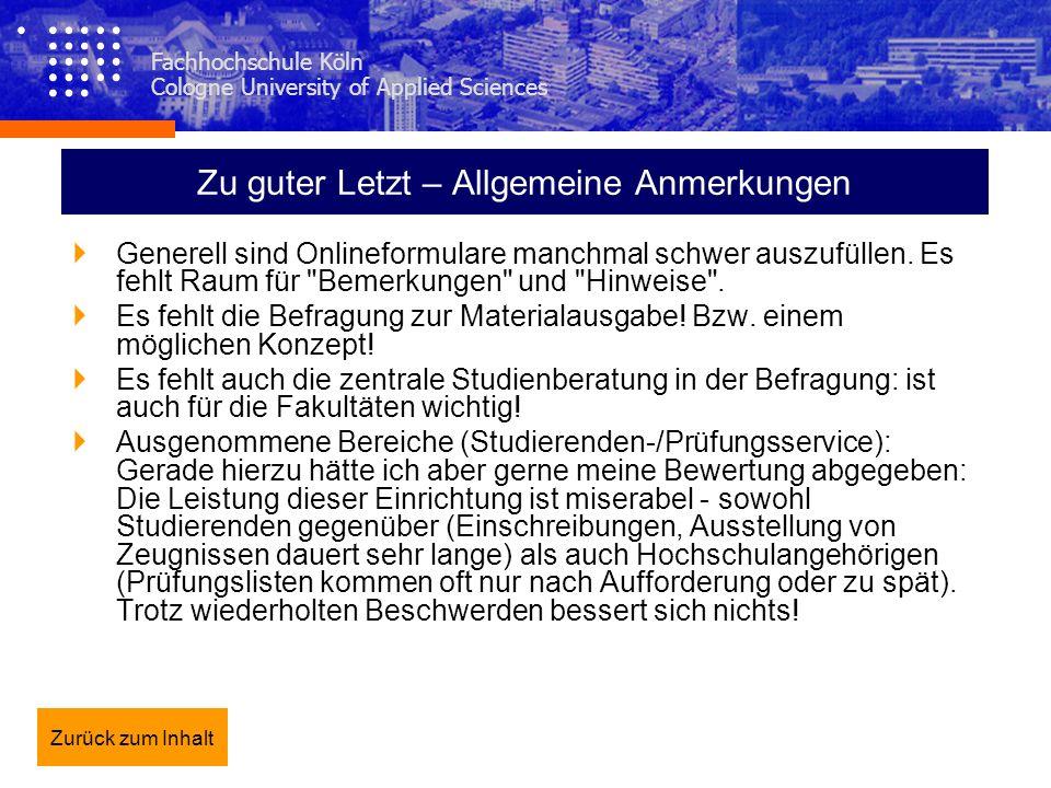 Fachhochschule Köln Cologne University of Applied Sciences Zu guter Letzt – Allgemeine Anmerkungen Generell sind Onlineformulare manchmal schwer auszu