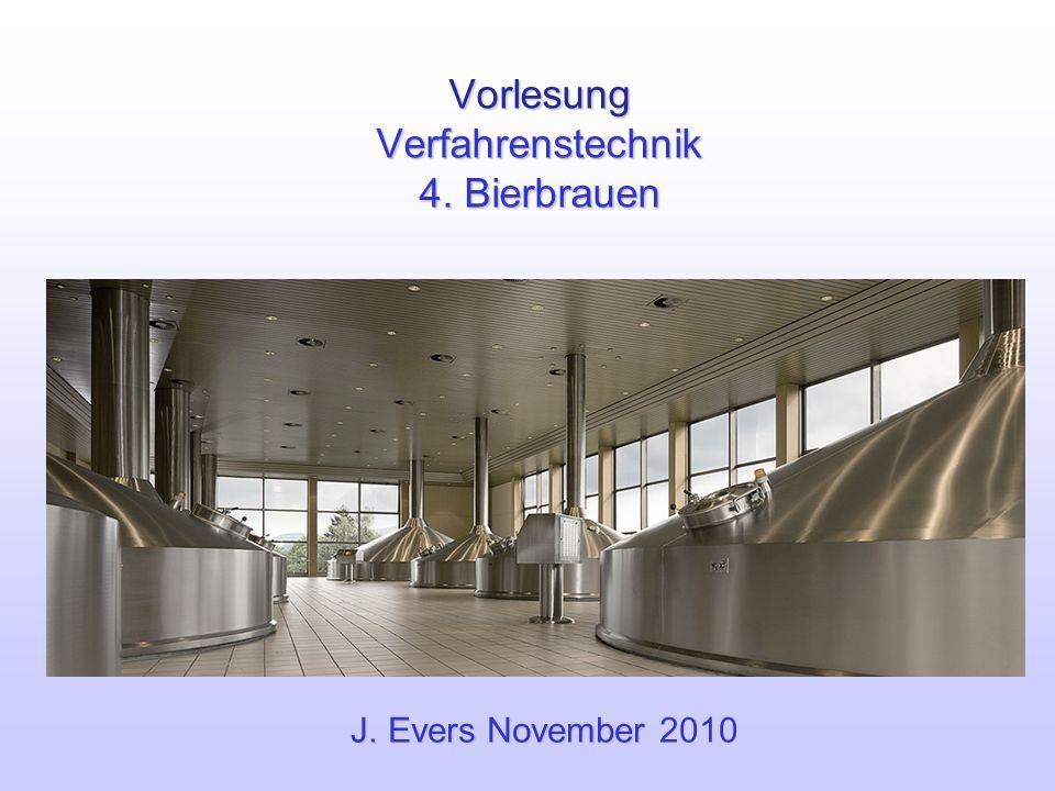 Vorlesung Verfahrenstechnik 4. Bierbrauen J. Evers November J. Evers November 2010