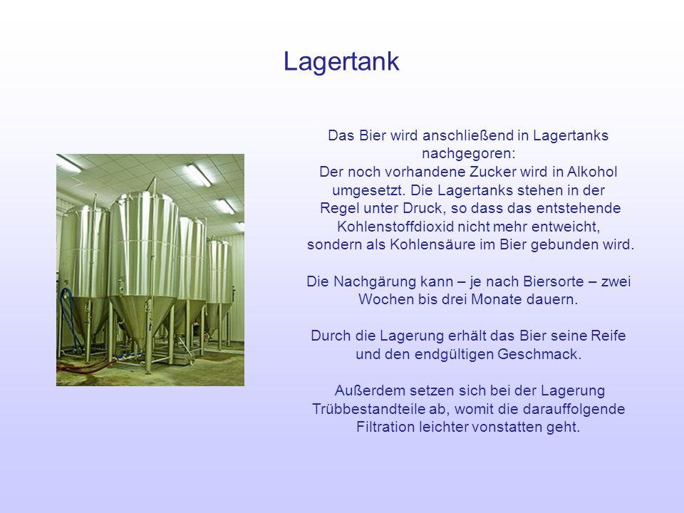Lagertank Das Bier wird anschließend in Lagertanks nachgegoren: Der noch vorhandene Zucker wird in Alkohol umgesetzt. Die Lagertanks stehen in der Reg