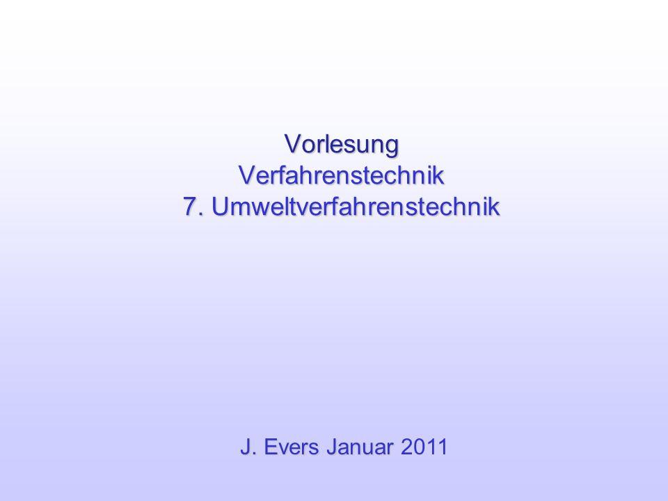Vorlesung Verfahrenstechnik 7. Umweltverfahrenstechnik J. Evers Januar J. Evers Januar 2011