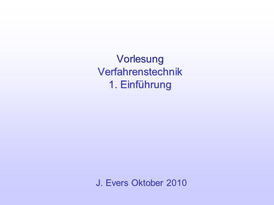 Vorlesung Verfahrenstechnik 1. Einführung J. Evers Oktober J. Evers Oktober 2010