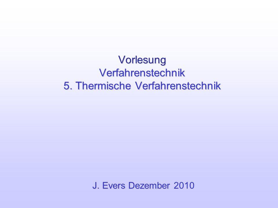 Vorlesung Verfahrenstechnik 5. Thermische Verfahrenstechnik J. Evers Dezember J. Evers Dezember 2010