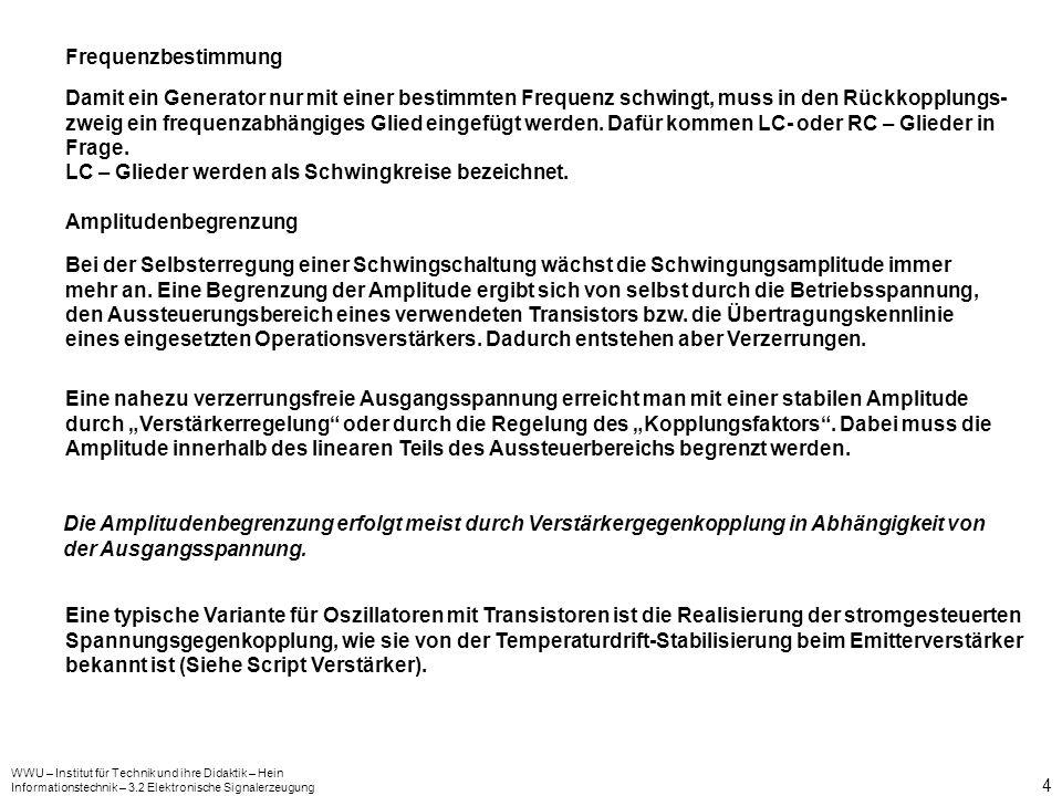 WWU – Institut für Technik und ihre Didaktik – Hein Informationstechnik – 3.2 Elektronische Signalerzeugung 15 3.2.4 Sinusgeneratorschaltungen 3.2.4.1 LC - Generatoren - Beispiel: Meißner-Generator Die Grundschaltung der LC – Generatoren liefert der Meißner – Generator, auch Meißner – Oszillator oder Meißnersche Rückkopplungsschaltung genannt.