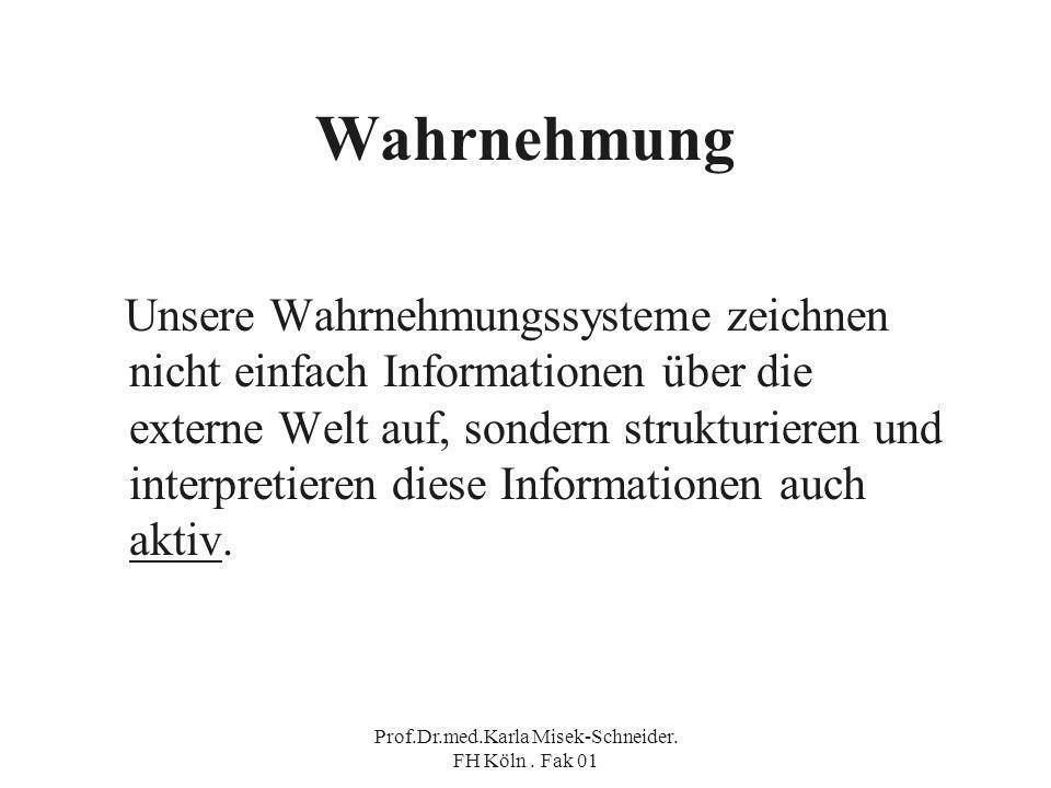 Prof.Dr.med.Karla Misek-Schneider. FH Köln. Fak 01 Wahrnehmung Perzeption