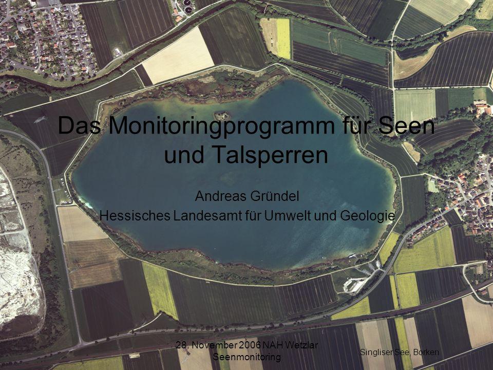 28. November 2006 NAH Wetzlar Seenmonitoring Das Monitoringprogramm für Seen und Talsperren Andreas Gründel Hessisches Landesamt für Umwelt und Geolog